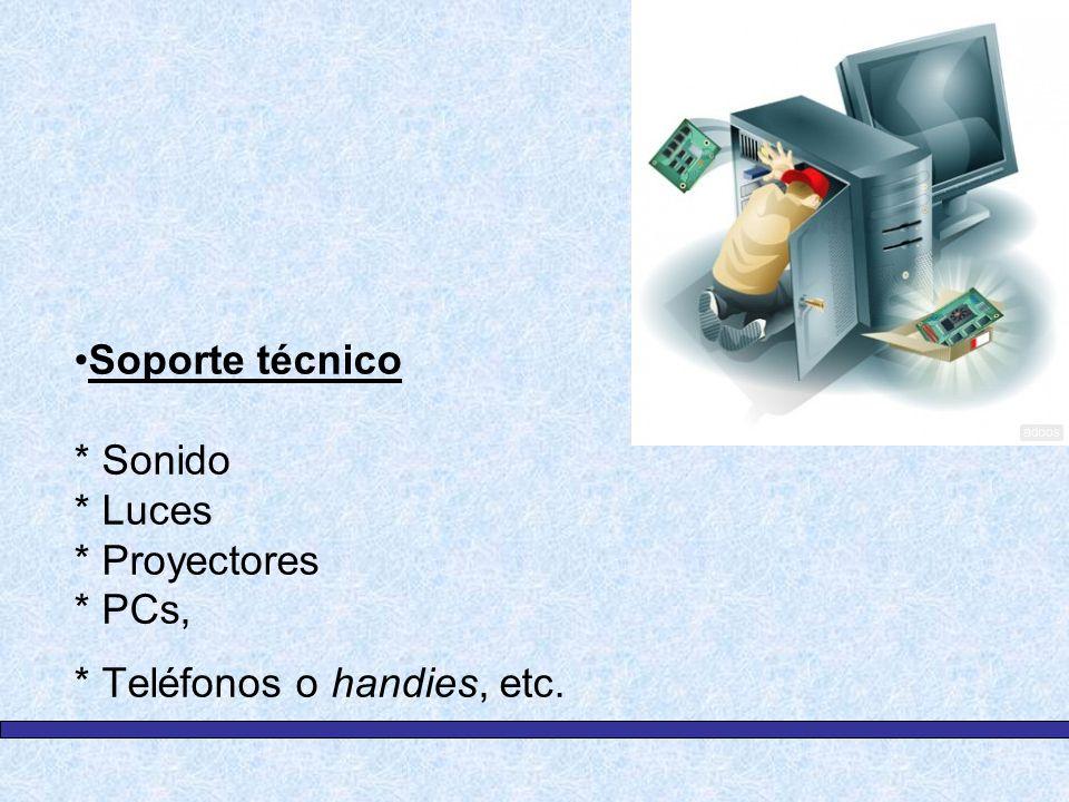 Soporte técnico * Sonido * Luces * Proyectores * PCs, * Teléfonos o handies, etc.