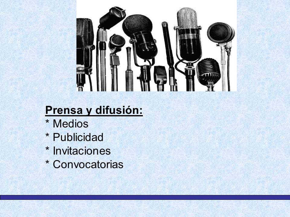 Prensa y difusión: * Medios * Publicidad * Invitaciones * Convocatorias