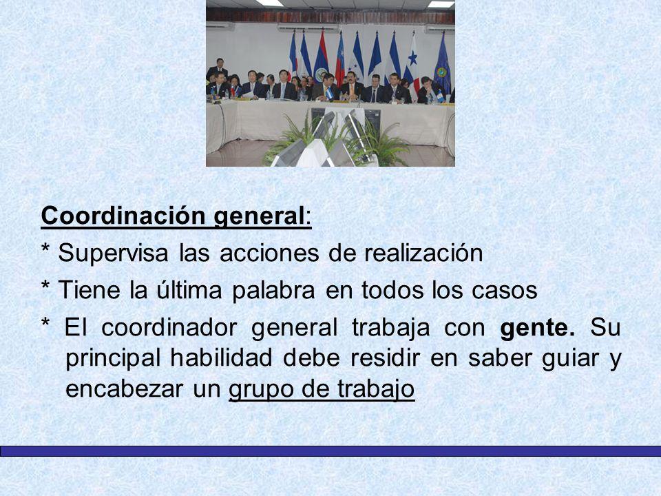 Coordinación general: * Supervisa las acciones de realización * Tiene la última palabra en todos los casos * El coordinador general trabaja con gente.