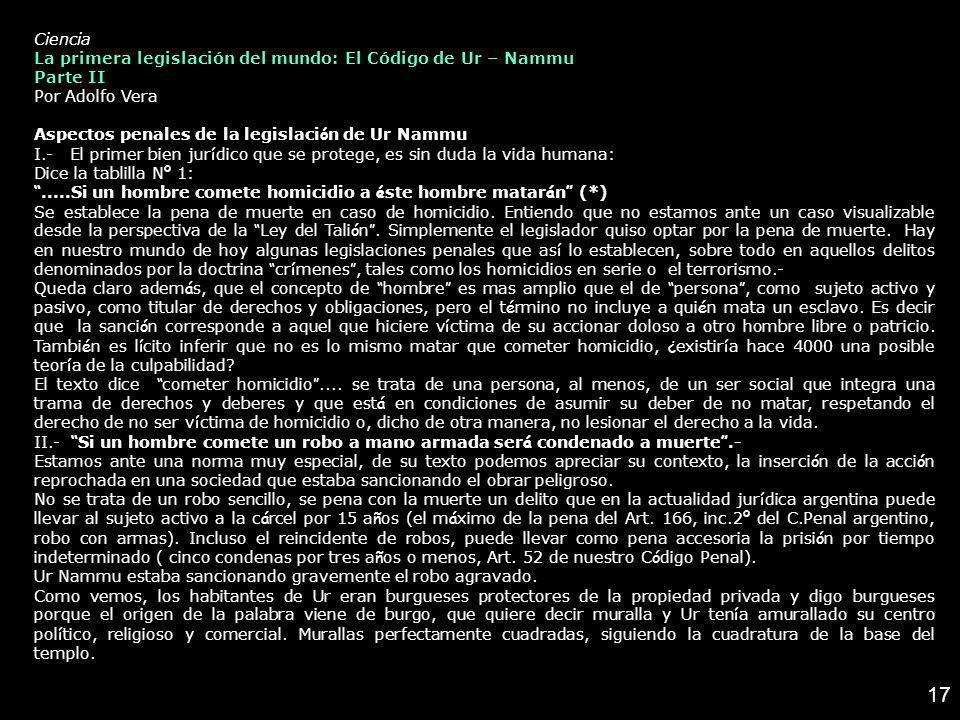 17 Ciencia La primera legislación del mundo: El Código de Ur – Nammu Parte II Por Adolfo Vera Aspectos penales de la legislaci ó n de Ur Nammu I.- El