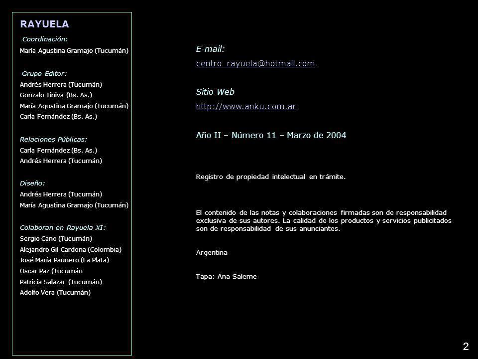 E-mail: centro_rayuela@hotmail.com Sitio Web http://www.anku.com.ar Año II – Número 11 – Marzo de 2004 Registro de propiedad intelectual en trámite. E