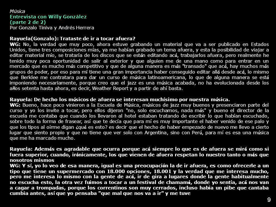 9 Música Entrevista con Willy González (parte 2 de 2) Por Gonzalo Tiniva y Andrés Herrera Rayuela(Gonzalo): Trataste de ir a tocar afuera? WG: No, la