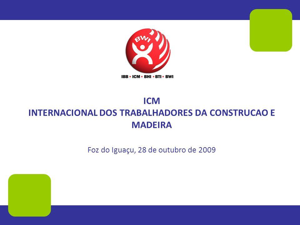 ICM INTERNACIONAL DOS TRABALHADORES DA CONSTRUCAO E MADEIRA Foz do Iguaçu, 28 de outubro de 2009