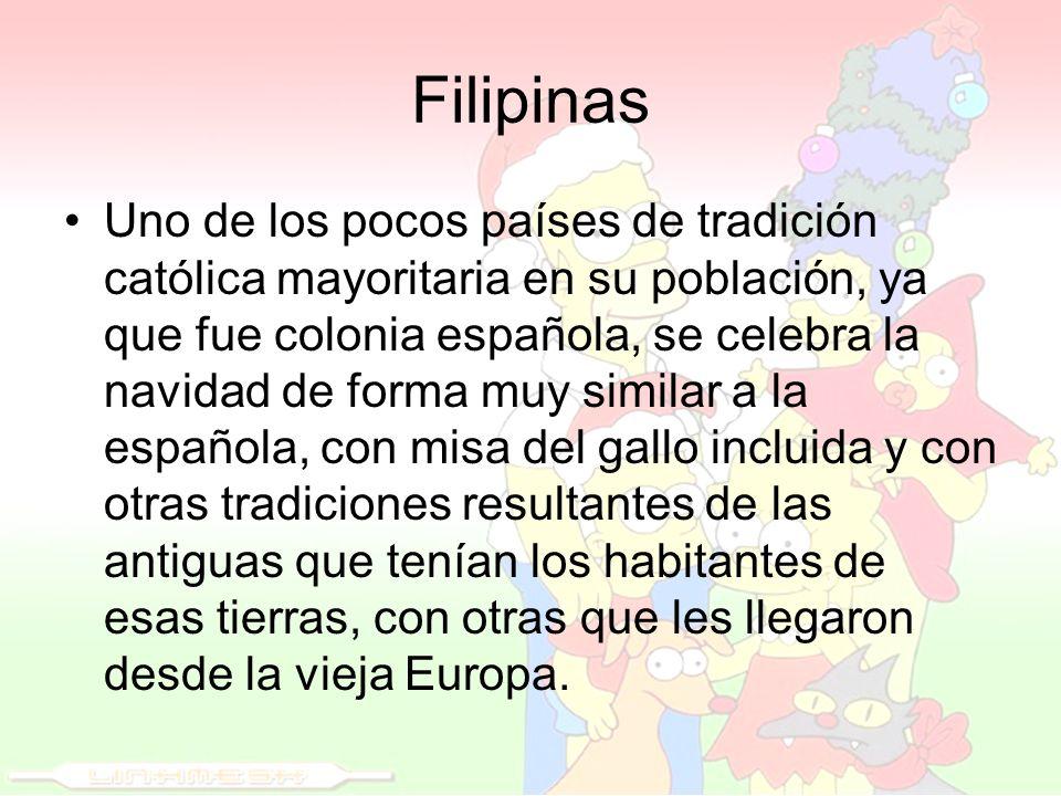 Filipinas Uno de los pocos países de tradición católica mayoritaria en su población, ya que fue colonia española, se celebra la navidad de forma muy s