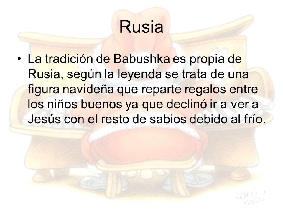Rusia La tradición de Babushka es propia de Rusia, según la leyenda se trata de una figura navideña que reparte regalos entre los niños buenos ya que