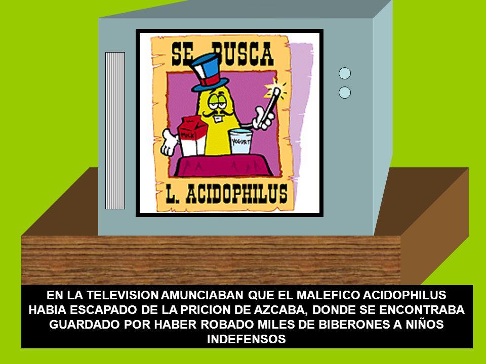 EN LA TELEVISION AMUNCIABAN QUE EL MALEFICO ACIDOPHILUS HABIA ESCAPADO DE LA PRICION DE AZCABA, DONDE SE ENCONTRABA GUARDADO POR HABER ROBADO MILES DE BIBERONES A NIÑOS INDEFENSOS