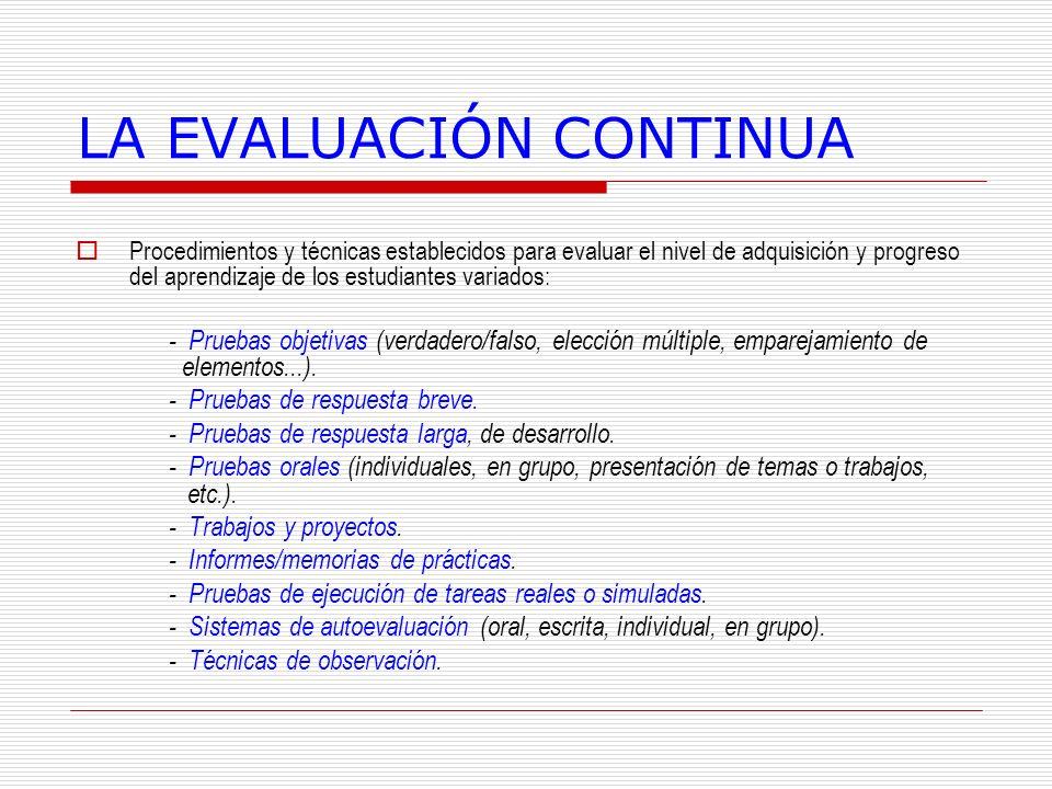 LA EVALUACIÓN CONTINUA Procedimientos y técnicas establecidos para evaluar el nivel de adquisición y progreso del aprendizaje de los estudiantes varia