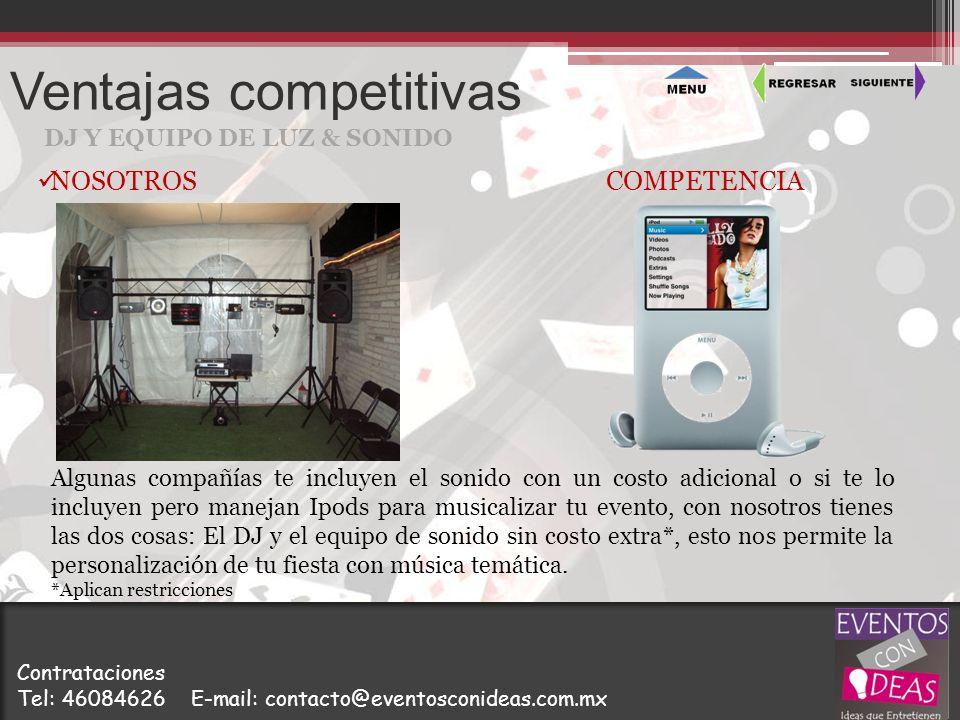 Ventajas competitivas DJ Y EQUIPO DE LUZ & SONIDO Algunas compañías te incluyen el sonido con un costo adicional o si te lo incluyen pero manejan Ipod