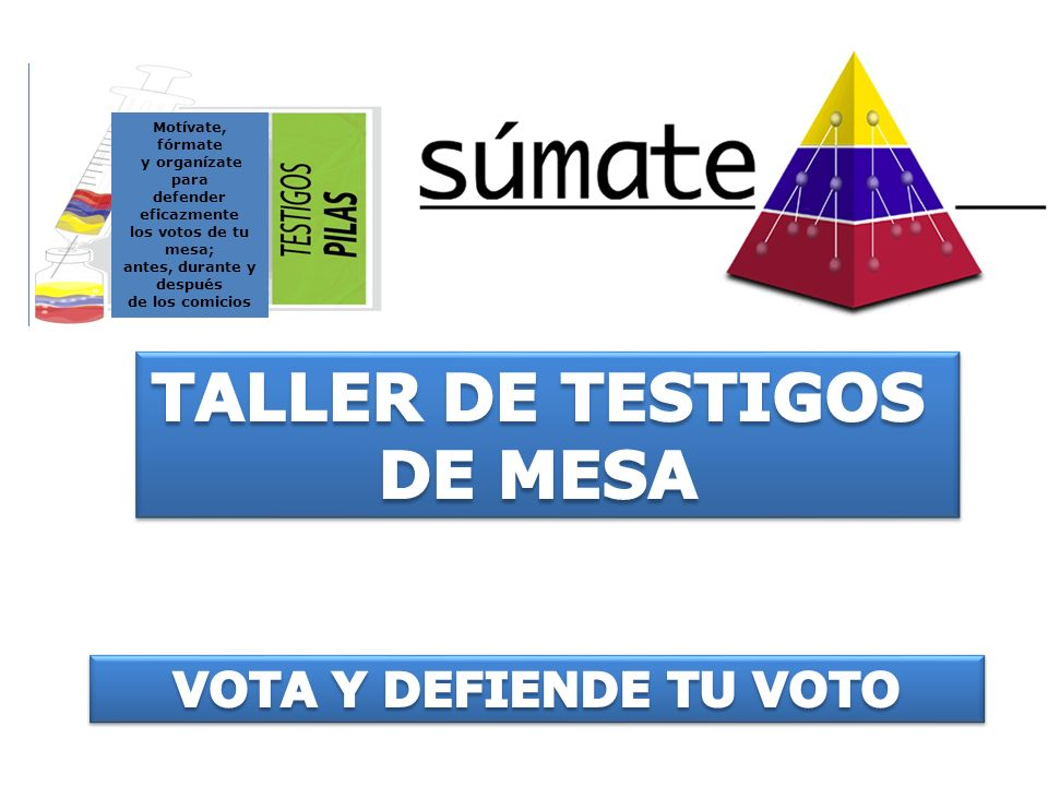 Motívate, fórmate y organízate para defender eficazmente los votos de tu mesa; antes, durante y después de los comicios