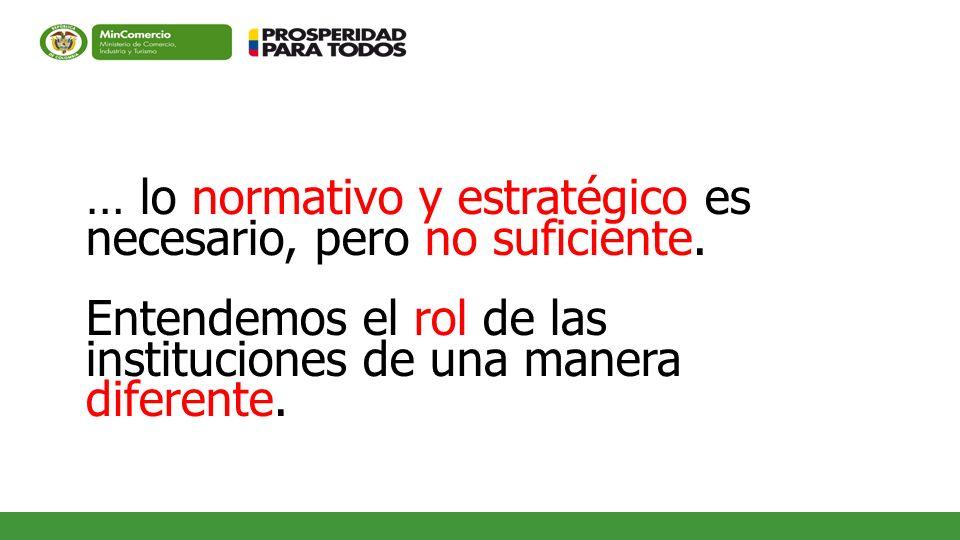 … lo normativo y estratégico es necesario, pero no suficiente. Entendemos el rol de las instituciones de una manera diferente.
