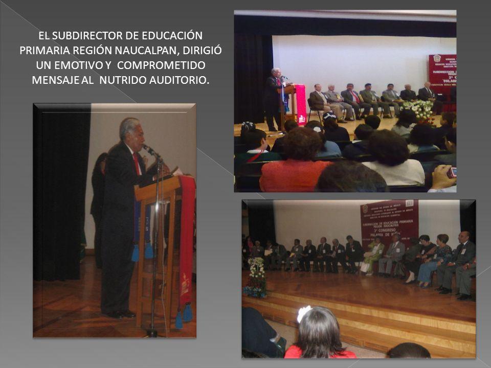 EL SUBDIRECTOR DE EDUCACIÓN PRIMARIA REGIÓN NAUCALPAN, DIRIGIÓ UN EMOTIVO Y COMPROMETIDO MENSAJE AL NUTRIDO AUDITORIO.