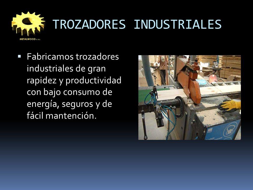 TROZADORES INDUSTRIALES Fabricamos trozadores industriales de gran rapidez y productividad con bajo consumo de energía, seguros y de fácil mantención.