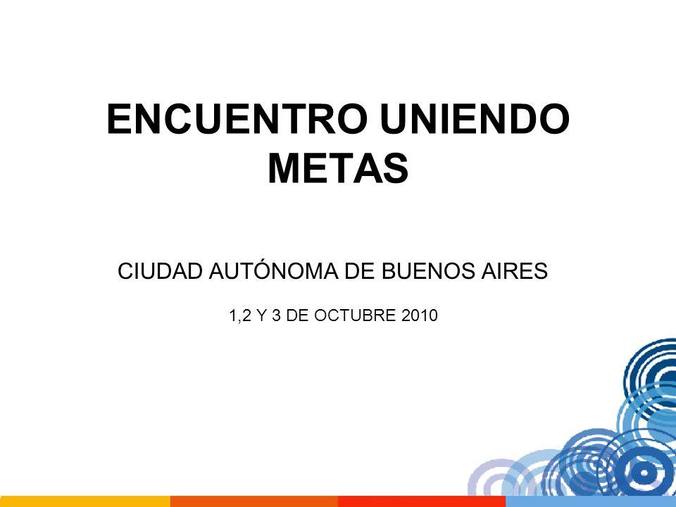 ENCUENTRO UNIENDO METAS CIUDAD AUTÓNOMA DE BUENOS AIRES 1,2 Y 3 DE OCTUBRE 2010