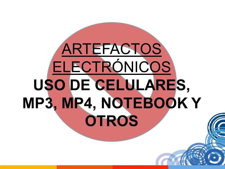 ARTEFACTOS ELECTRÓNICOS USO DE CELULARES, MP3, MP4, NOTEBOOK Y OTROS