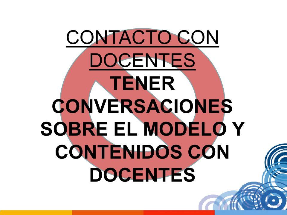 CONTACTO CON DOCENTES TENER CONVERSACIONES SOBRE EL MODELO Y CONTENIDOS CON DOCENTES