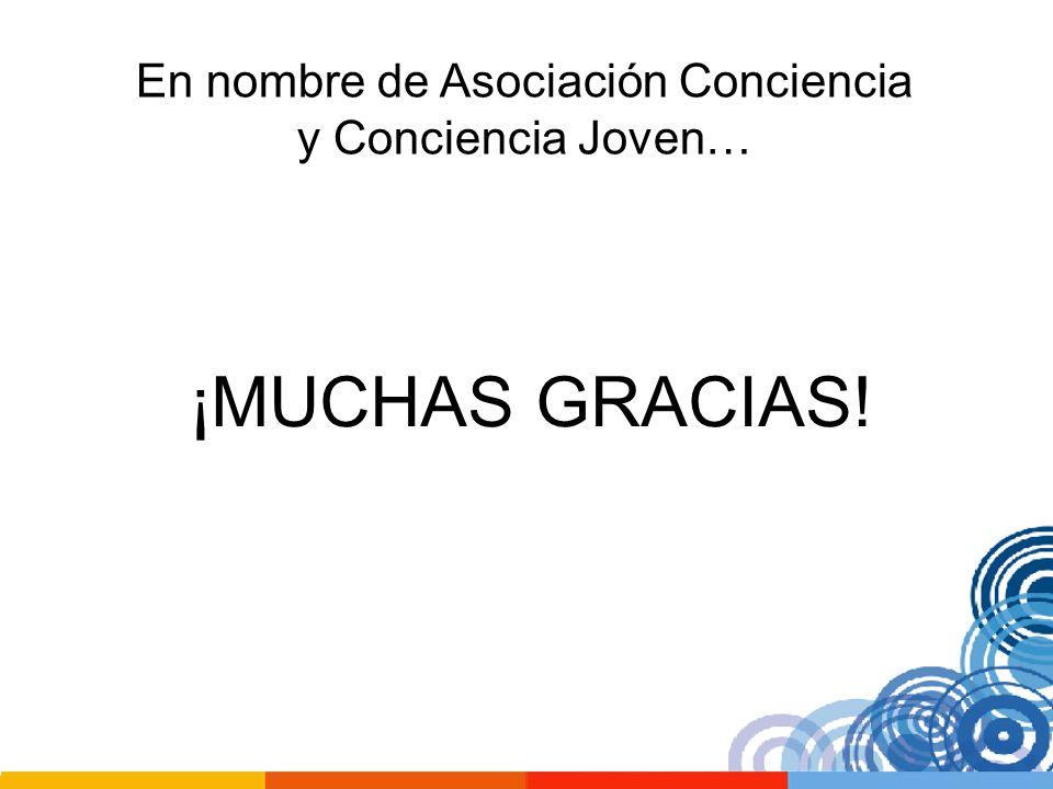 En nombre de Asociación Conciencia y Conciencia Joven… ¡MUCHAS GRACIAS!