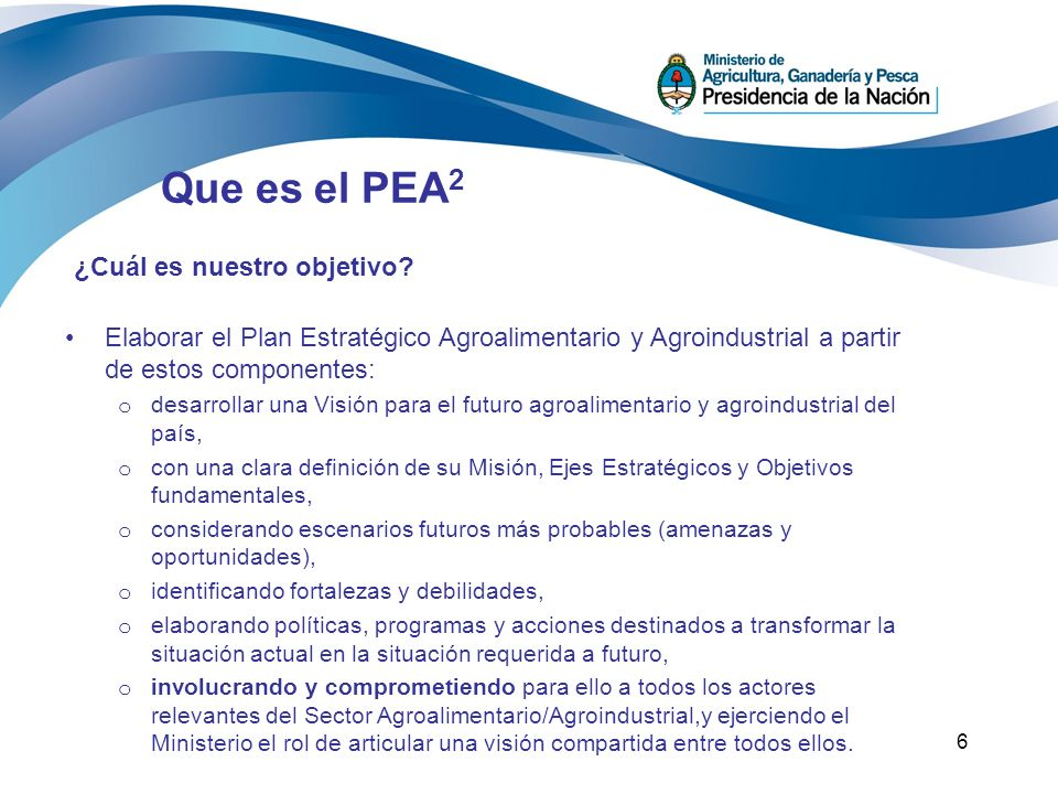6 ¿Cuál es nuestro objetivo? Elaborar el Plan Estratégico Agroalimentario y Agroindustrial a partir de estos componentes: o desarrollar una Visión par