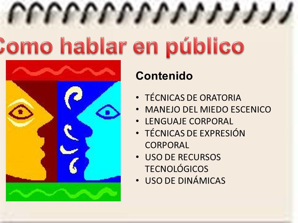 Contenido TÉCNICAS DE ORATORIA MANEJO DEL MIEDO ESCENICO LENGUAJE CORPORAL TÉCNICAS DE EXPRESIÓN CORPORAL USO DE RECURSOS TECNOLÓGICOS USO DE DINÁMICAS