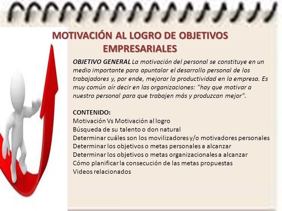OBJETIVO GENERAL La motivación del personal se constituye en un medio importante para apuntalar el desarrollo personal de los trabajadores y, por ende, mejorar la productividad en la empresa.
