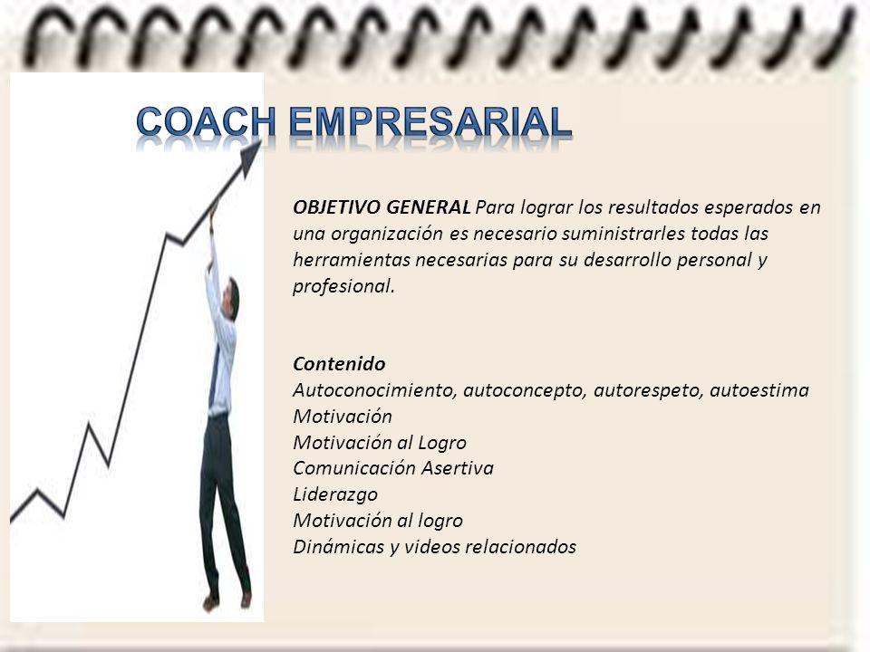 OBJETIVO GENERAL Para lograr los resultados esperados en una organización es necesario suministrarles todas las herramientas necesarias para su desarrollo personal y profesional.