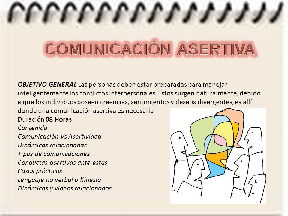 OBJETIVO GENERAL Las personas deben estar preparadas para manejar inteligentemente los conflictos interpersonales.