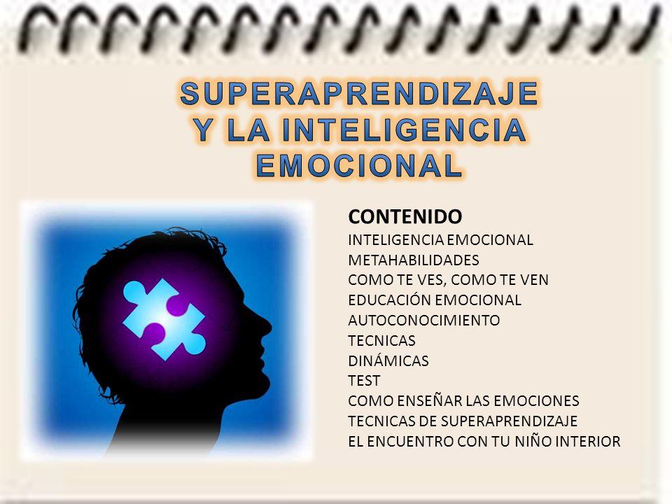 CONTENIDO INTELIGENCIA EMOCIONAL METAHABILIDADES COMO TE VES, COMO TE VEN EDUCACIÓN EMOCIONAL AUTOCONOCIMIENTO TECNICAS DINÁMICAS TEST COMO ENSEÑAR LAS EMOCIONES TECNICAS DE SUPERAPRENDIZAJE EL ENCUENTRO CON TU NIÑO INTERIOR