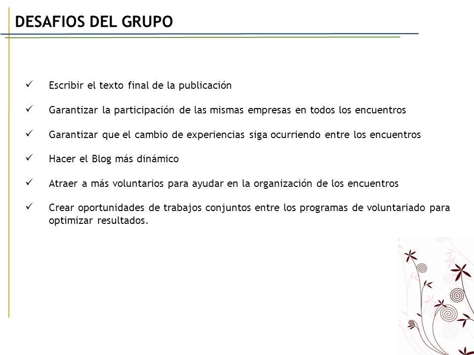DESAFIOS DEL GRUPO Escribir el texto final de la publicación Garantizar la participación de las mismas empresas en todos los encuentros Garantizar que