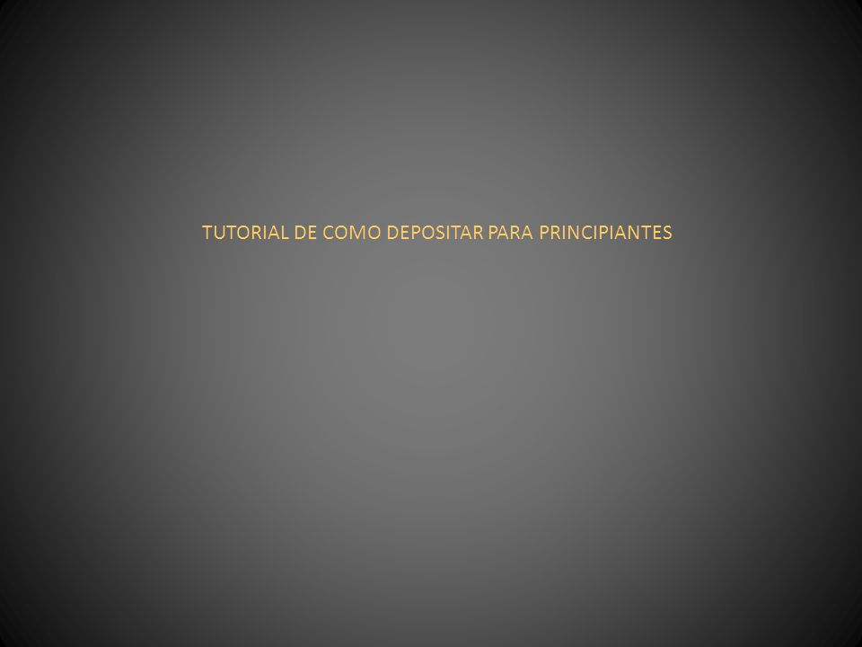 TUTORIAL DE COMO DEPOSITAR PARA PRINCIPIANTES