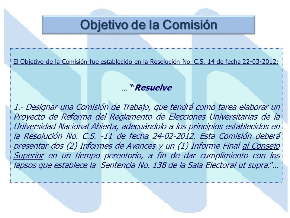Objetivo de la Comisión El Objetivo de la Comisión fue establecido en la Resolución No. C.S. 14 de fecha 22-03-2012: … Resuelve 1.- Designar una Comis