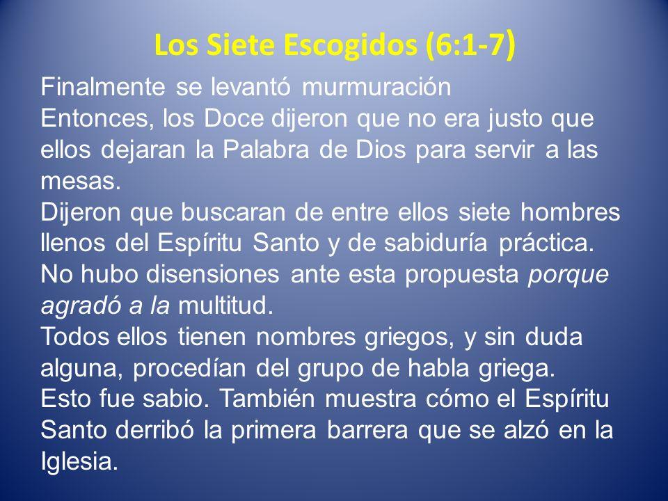Los Siete Escogidos (6:1-7 ) La muchedumbre puso a los siete ante los apóstoles, quienes les impusieron las manos.