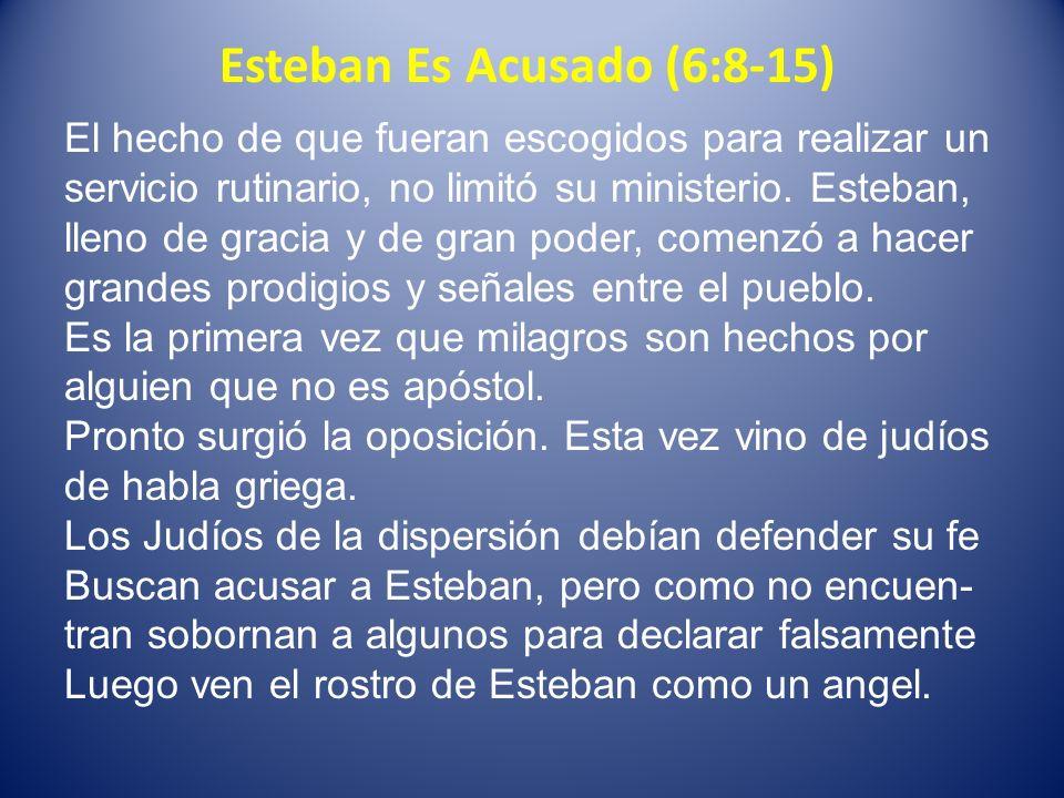 Esteban Es Acusado (6:8-15) El hecho de que fueran escogidos para realizar un servicio rutinario, no limitó su ministerio. Esteban, lleno de gracia y