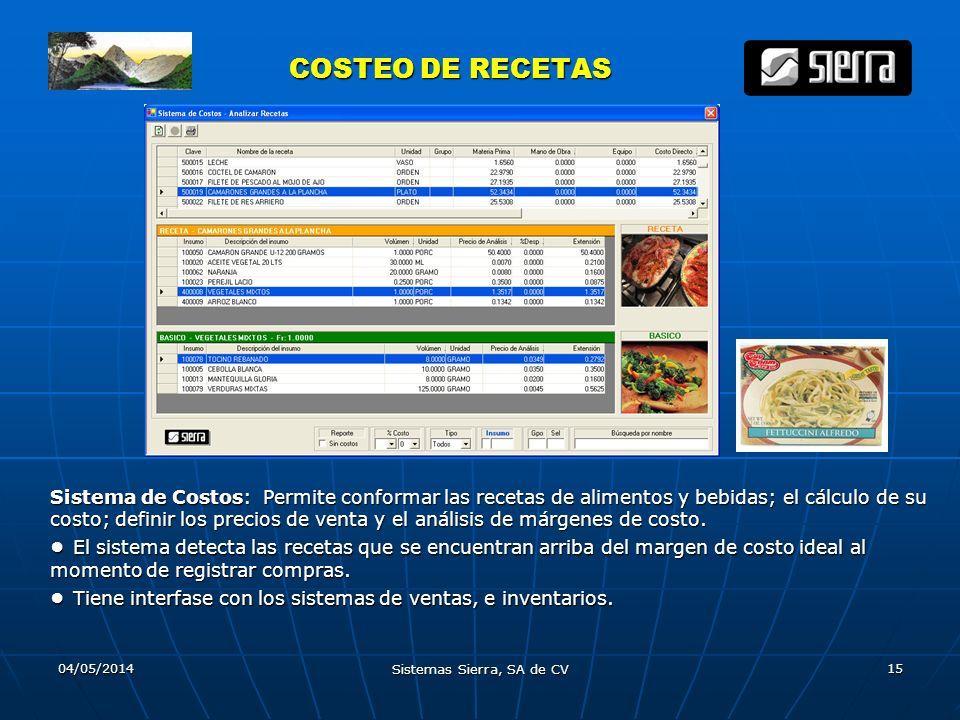 04/05/2014 Sistemas Sierra, SA de CV 15 COSTEO DE RECETAS COSTEO DE RECETAS Sistema de Costos: Permite conformar las recetas de alimentos y bebidas; e