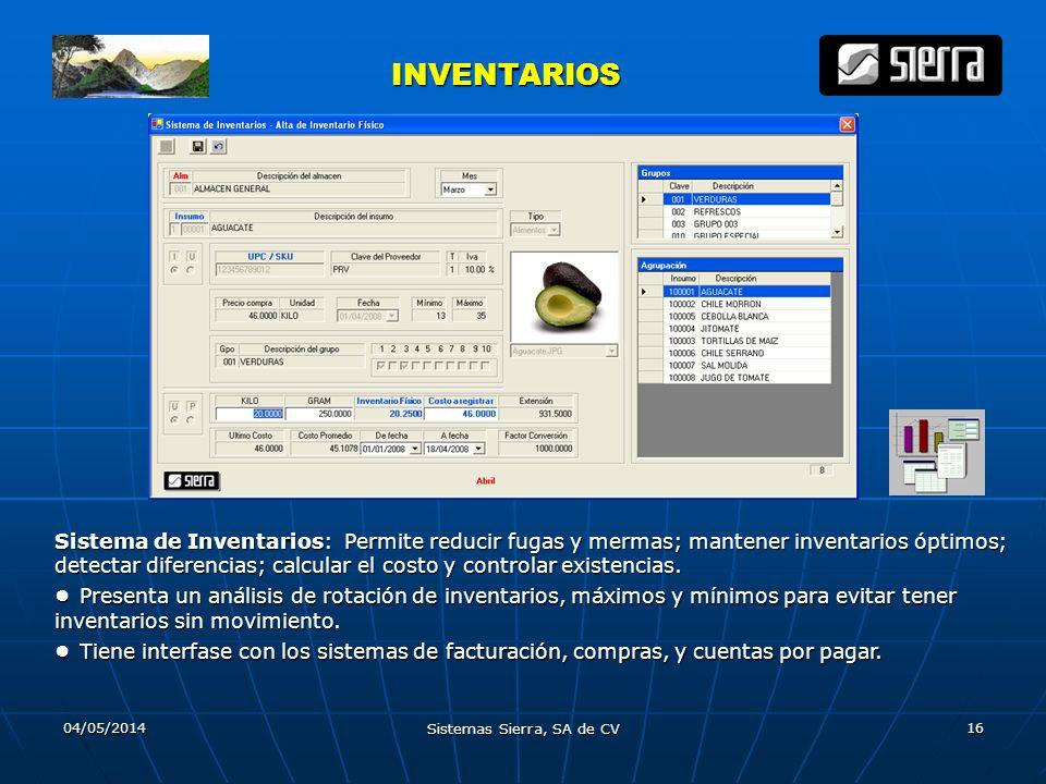 04/05/2014 Sistemas Sierra, SA de CV 16 INVENTARIOS INVENTARIOS Sistema de Inventarios: Permite reducir fugas y mermas; mantener inventarios óptimos;