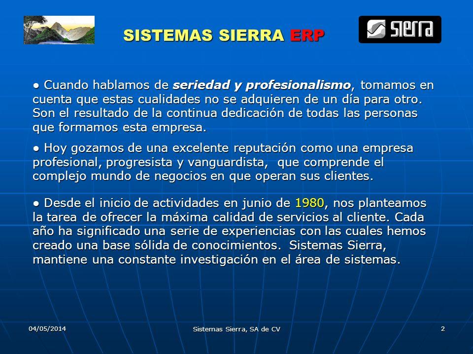 04/05/2014 Sistemas Sierra, SA de CV 2 SISTEMAS SIERRA ERP Desde el inicio de actividades en junio de 1980, nos planteamos la tarea de ofrecer la máxi