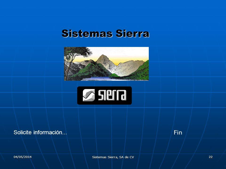 04/05/2014 Sistemas Sierra, SA de CV 22 Sistemas Sierra Fin Solicite información...
