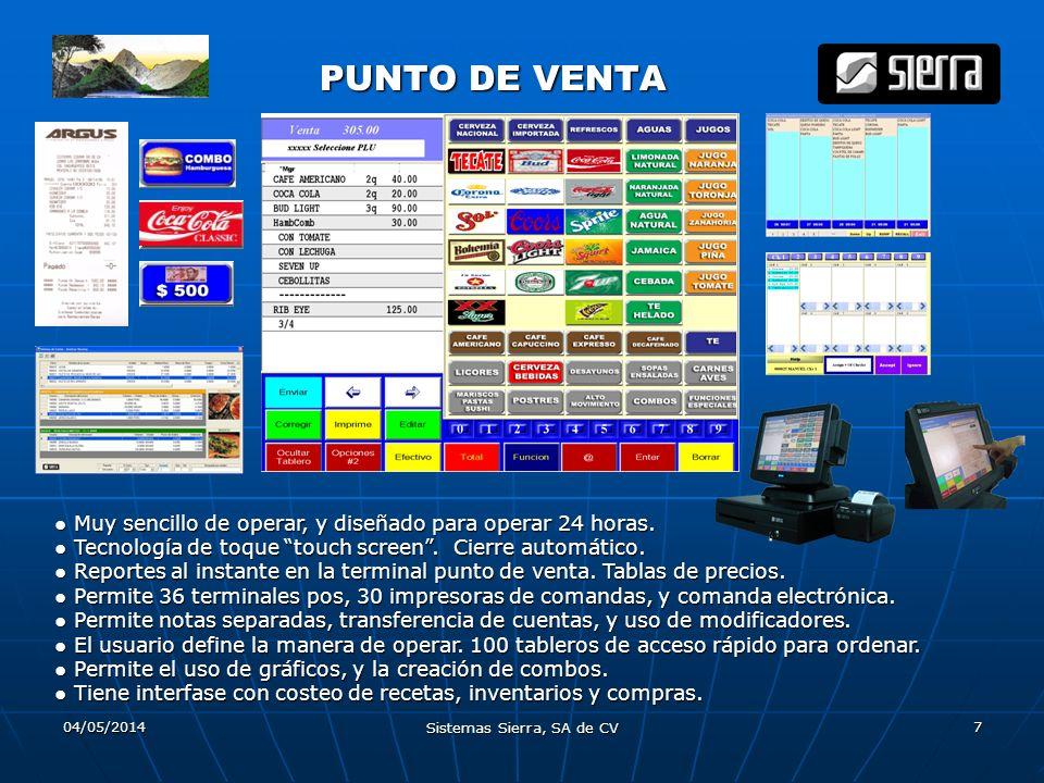 04/05/2014 Sistemas Sierra, SA de CV 7 PUNTO DE VENTA PUNTO DE VENTA Muy sencillo de operar, y diseñado para operar 24 horas. Tecnología de toque touc