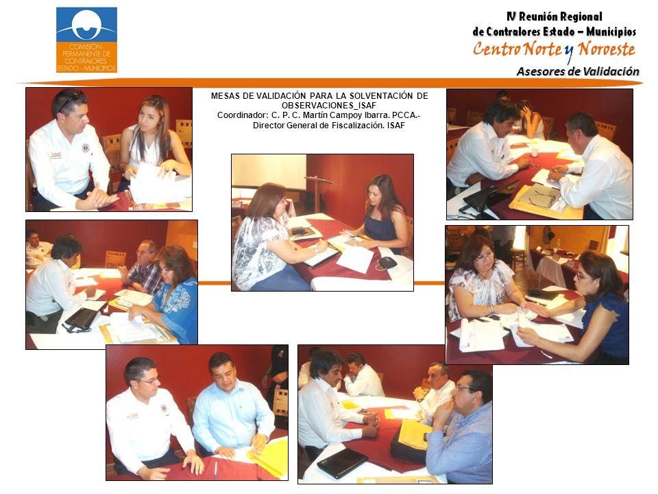 Asesores de Validación MESAS DE VALIDACIÓN PARA LA SOLVENTACIÓN DE OBSERVACIONES_ISAF Coordinador: C. P. C. Martín Campoy Ibarra. PCCA.- Director Gene