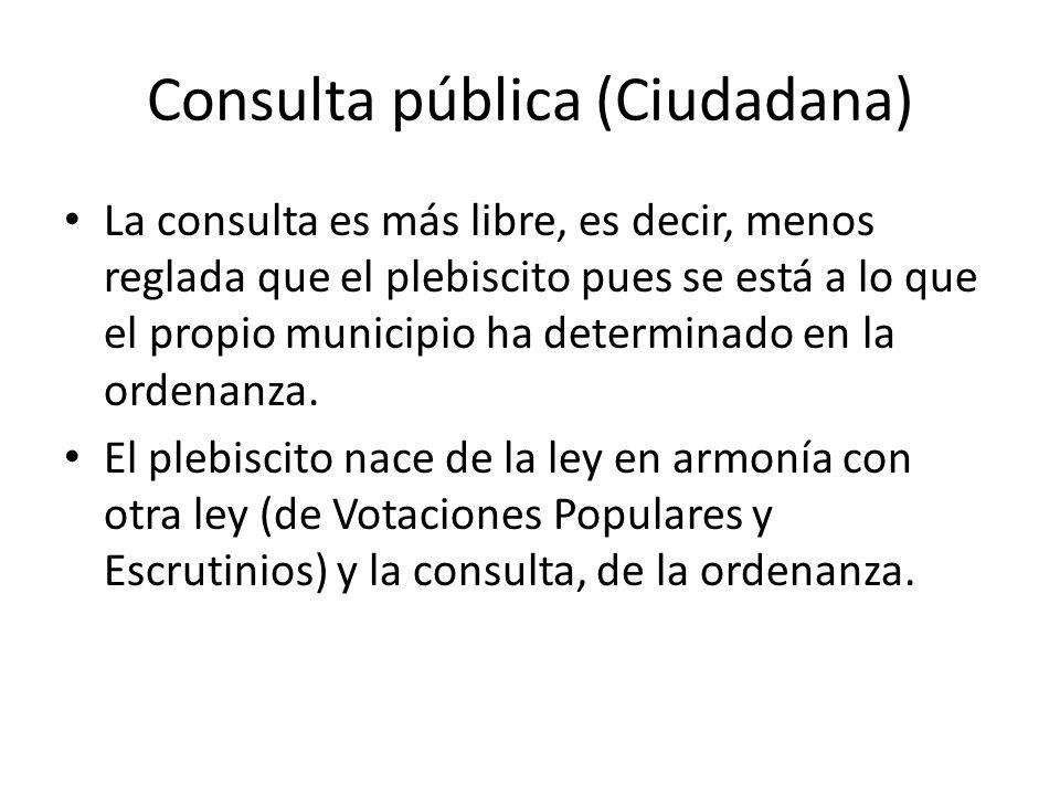 Consulta pública (Ciudadana) La consulta es más libre, es decir, menos reglada que el plebiscito pues se está a lo que el propio municipio ha determinado en la ordenanza.