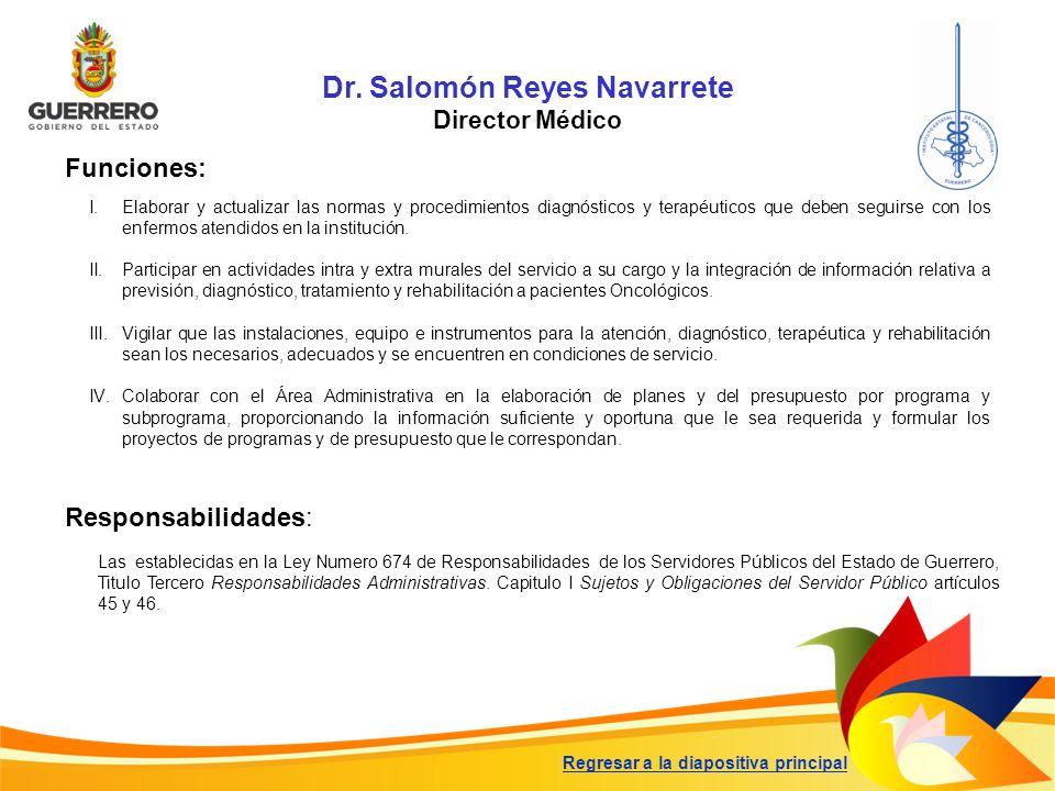 Funciones: Responsabilidades: Dr. Salomón Reyes Navarrete Director Médico Regresar a la diapositiva principal I.Elaborar y actualizar las normas y pro
