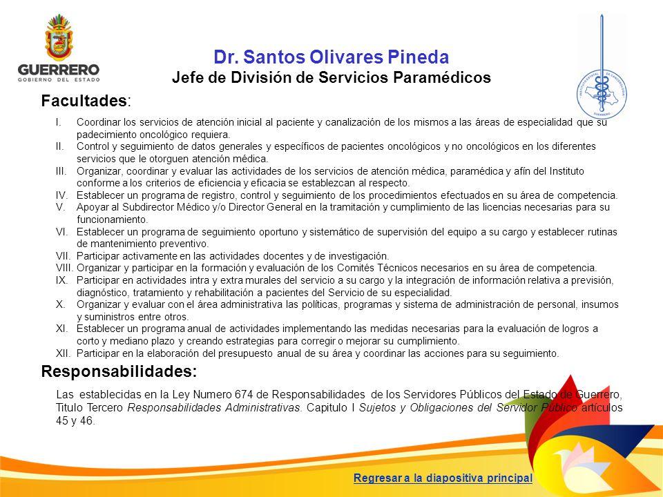 Dr. Santos Olivares Pineda Jefe de División de Servicios Paramédicos Facultades: Responsabilidades: Las establecidas en la Ley Numero 674 de Responsab