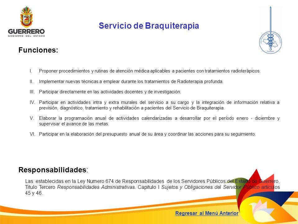 Servicio de Braquiterapia Funciones: Responsabilidades: Las establecidas en la Ley Numero 674 de Responsabilidades de los Servidores Públicos del Esta
