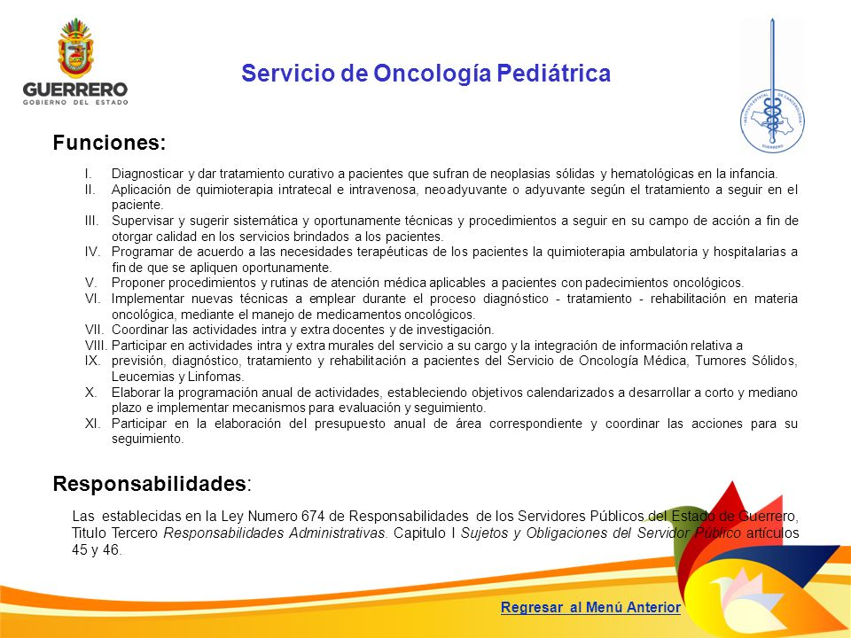 Servicio de Oncología Pediátrica Funciones: Responsabilidades: Las establecidas en la Ley Numero 674 de Responsabilidades de los Servidores Públicos d