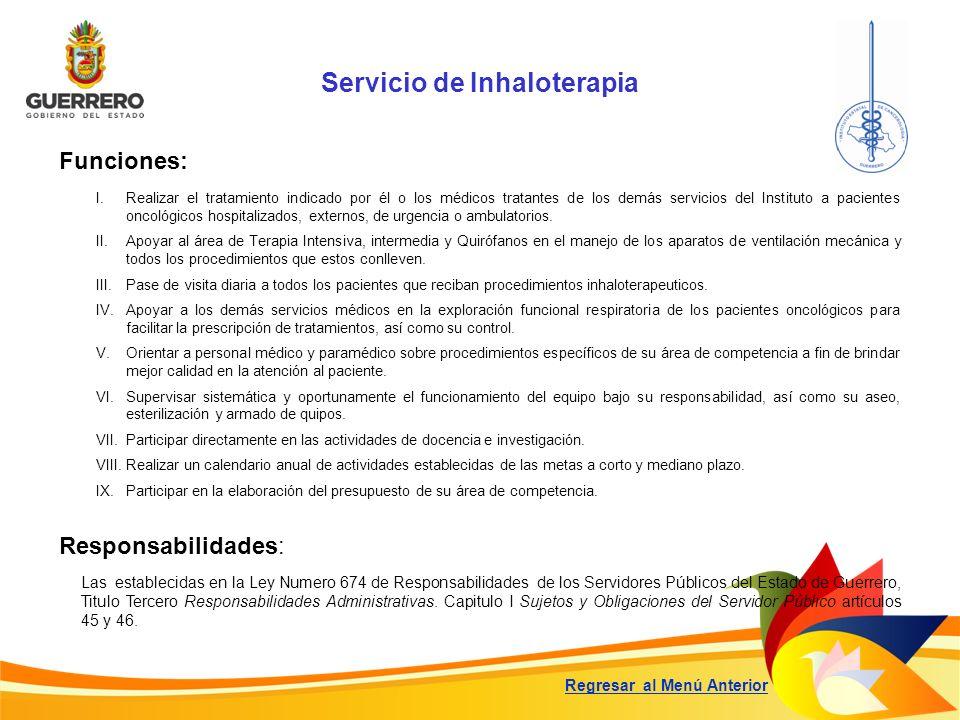 Servicio de Inhaloterapia Funciones: Responsabilidades: Las establecidas en la Ley Numero 674 de Responsabilidades de los Servidores Públicos del Esta