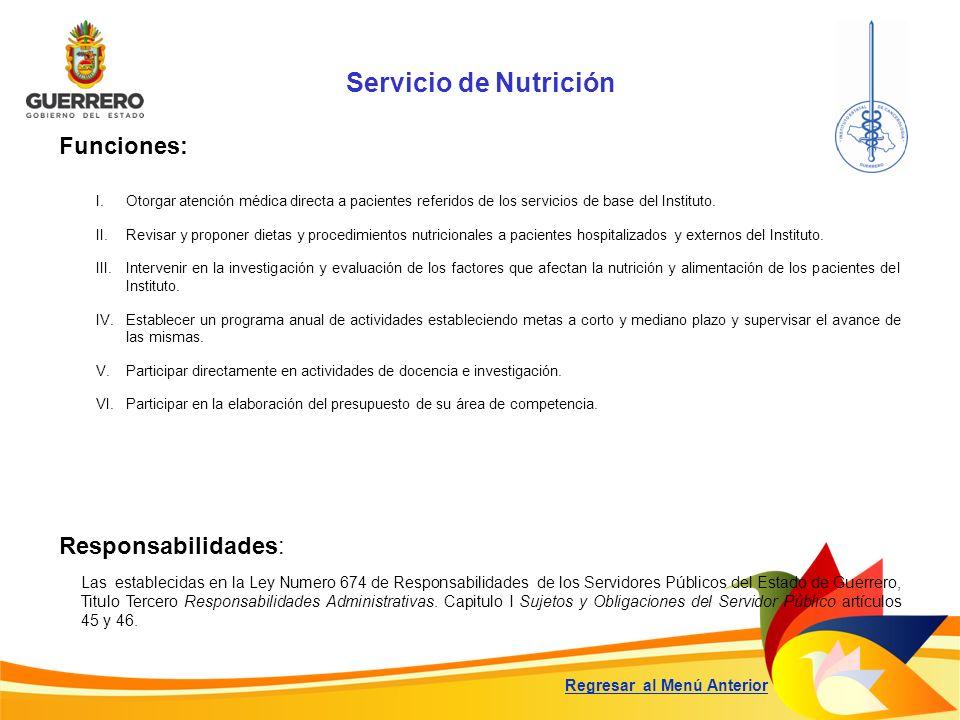 Servicio de Nutrición Funciones: Responsabilidades: Las establecidas en la Ley Numero 674 de Responsabilidades de los Servidores Públicos del Estado d