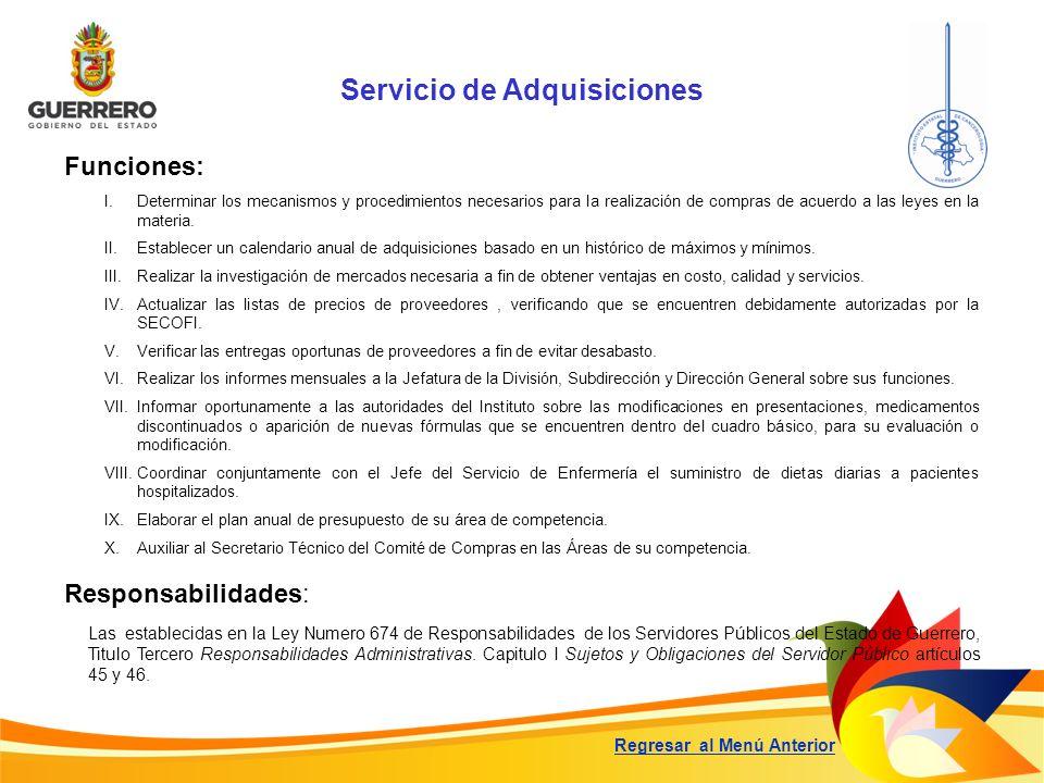 Servicio de Adquisiciones Funciones: Responsabilidades: Las establecidas en la Ley Numero 674 de Responsabilidades de los Servidores Públicos del Esta