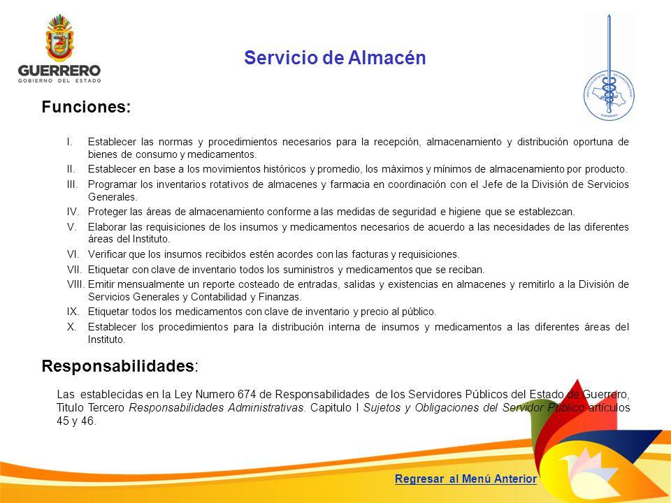 Servicio de Almacén Funciones: Responsabilidades: Las establecidas en la Ley Numero 674 de Responsabilidades de los Servidores Públicos del Estado de