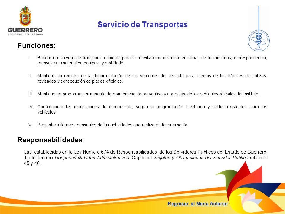 Servicio de Transportes Funciones: Responsabilidades: Las establecidas en la Ley Numero 674 de Responsabilidades de los Servidores Públicos del Estado