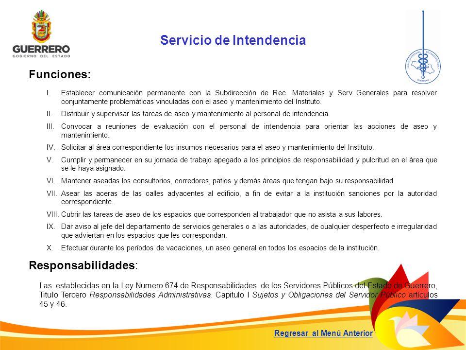 Servicio de Intendencia Funciones: Responsabilidades: Las establecidas en la Ley Numero 674 de Responsabilidades de los Servidores Públicos del Estado