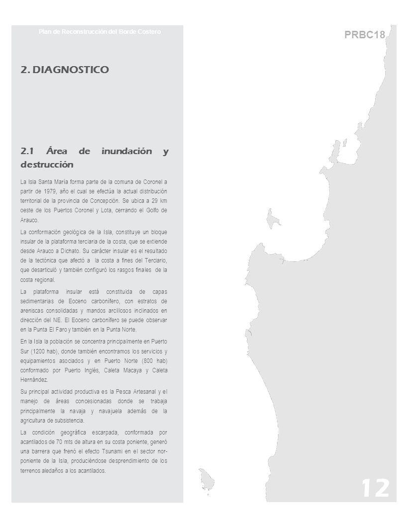 PRBC18 Plan de Reconstrucción del Borde Costero 2. DIAGNOSTICO 2.1 Área de inundación y destrucción La Isla Santa María forma parte de la comuna de Co