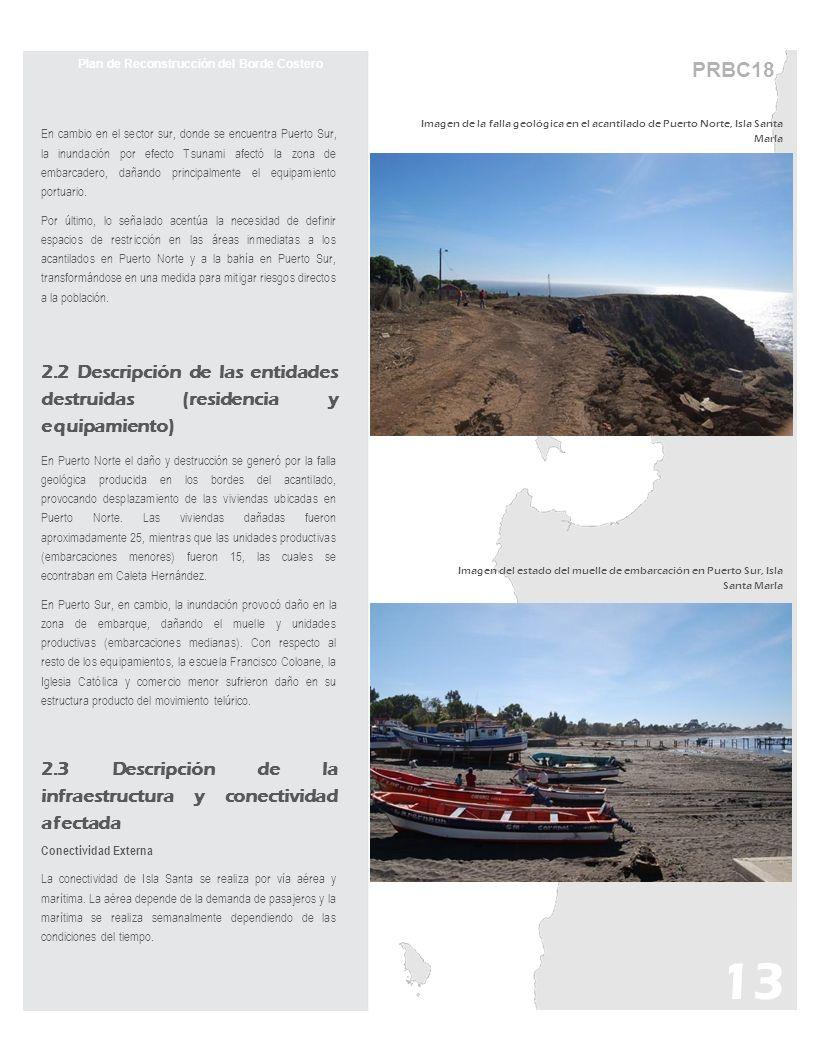 PRBC18 Plan de Reconstrucción del Borde Costero En cambio en el sector sur, donde se encuentra Puerto Sur, la inundación por efecto Tsunami afectó la